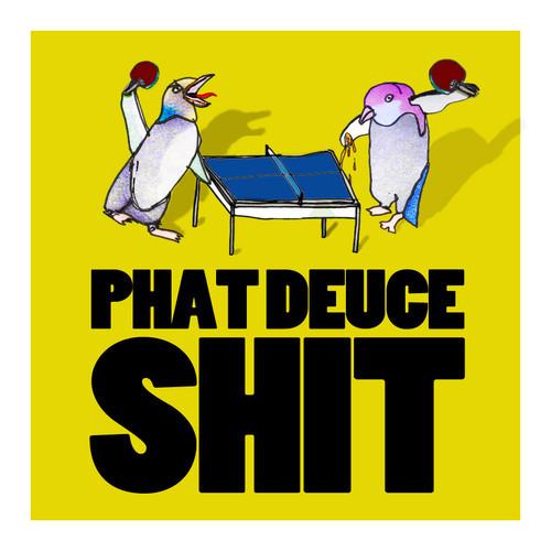 Phat Deuce Shit