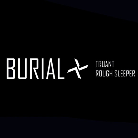 Burial Truant Rough Sleeper