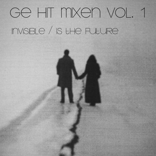 GE HIT MIXEN INVISIBLE IS THE FUTURE