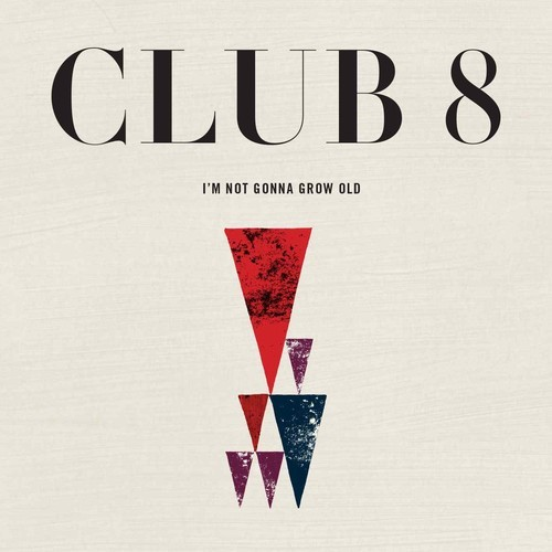 Club 8 I'm Not Gonna Grow Old