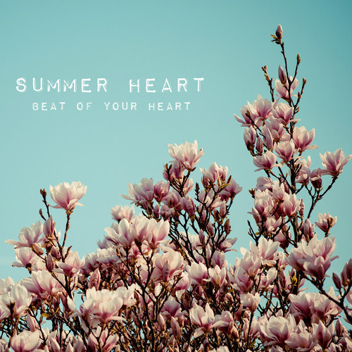 summer heart beat of your heart
