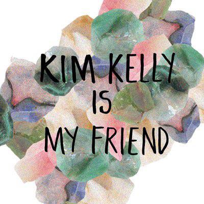 kim kelly is my friend